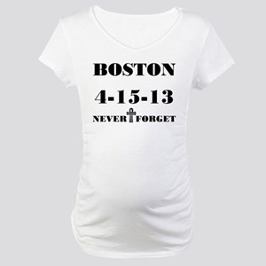Boston: 4-15-13 Never Forget Maternity T-Shirt