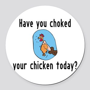 Choked Your Chicken Round Car Magnet