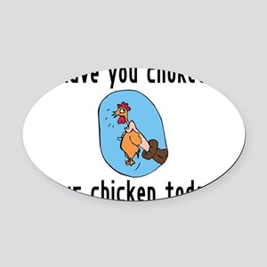 Choked Your Chicken Oval Car Magnet