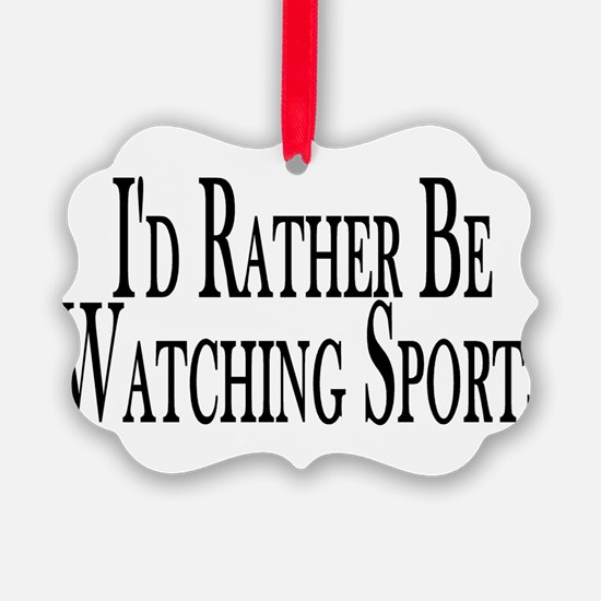 Rather Watch Sports Ornament