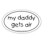 My Daddy gets air Oval Sticker