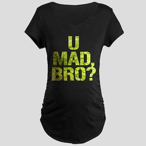 U Mad, Bro? Maternity T-Shirt
