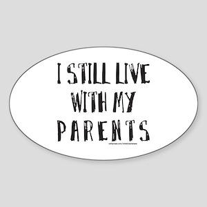 I STILL LIVE WITH MY PARENTS Sticker (Oval)