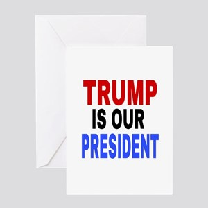 TRUMP IS OUR PRESIDENT Greeting Cards
