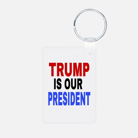 TRUMP IS OUR PRESIDENT Keychains
