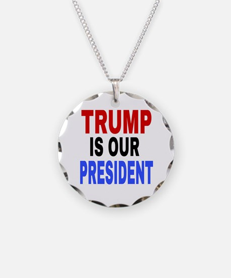 TRUMP IS OUR PRESIDENT Necklace Circle Charm