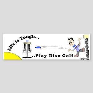 Life is Tough...Play Disc Golf Bumper Sticker