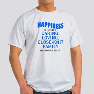 Happiness is out of state relatives Light T-Shirt