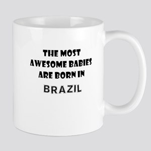 THE MOST AWESOME BABIES ARE BORN IN BRAZIL Mug