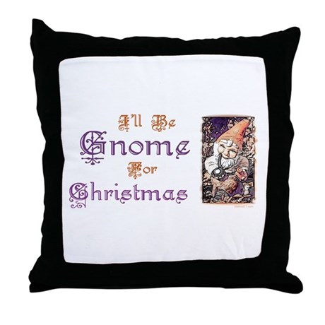 I'll be Gnome for Christmas Throw Pillow