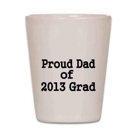Proud Dad of 2013 Grad-Black Shot Glass