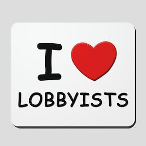 I love lobbyists Mousepad