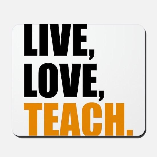 live, love, teach Mousepad