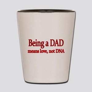Being a DAD means love,not DNA Shot Glass
