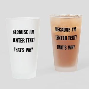 Because I Am CUSTOM Drinking Glass