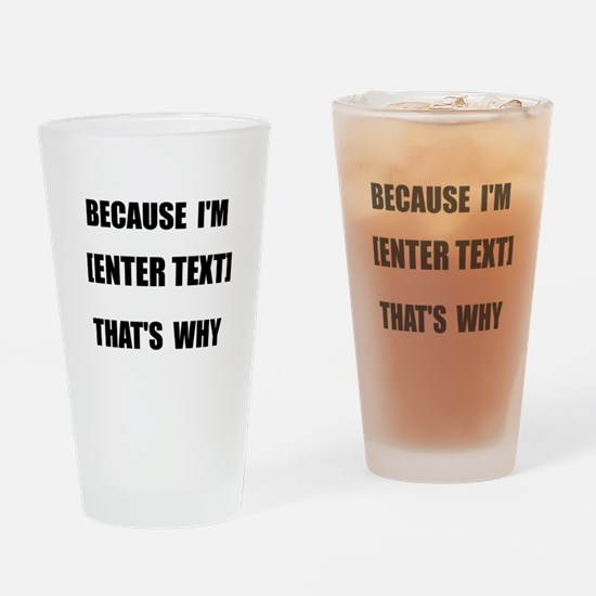 Because I Am CUSTOM Drinking Glass