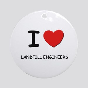 I love landfill engineers Ornament (Round)