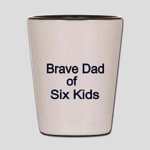 Brave Dad of six Kids Shot Glass