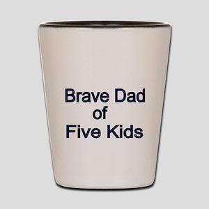 Brave Dad of Five Kids Shot Glass