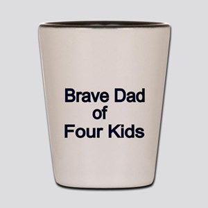 Brave Dad of Four Kids Shot Glass