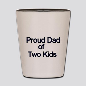 Proud Dad of Two Kids Shot Glass
