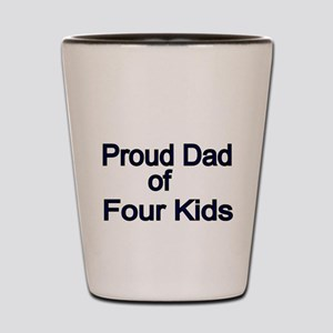 Proud Dad of four Kids Shot Glass