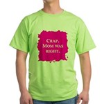 Mom was right T-Shirt