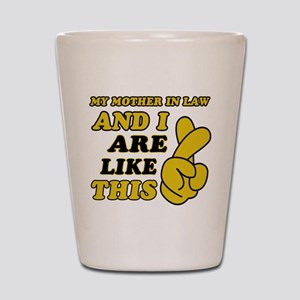 Me and Mother In Law are like this Shot Glass