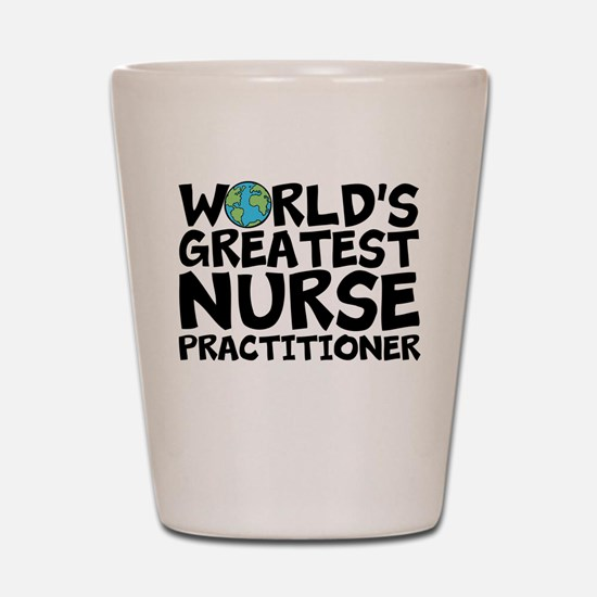 World's Greatest Nurse Practitioner Shot Glass