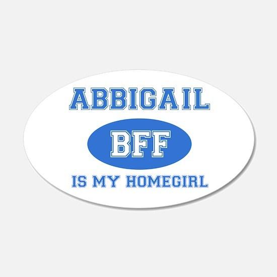 Abbigail is my homegirl Wall Decal