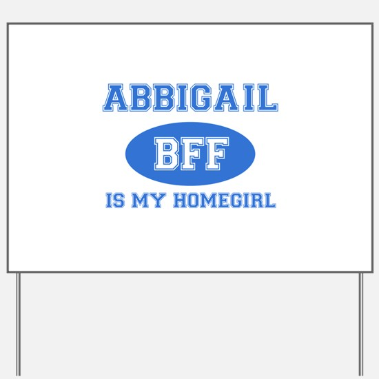 Abbigail is my homegirl Yard Sign