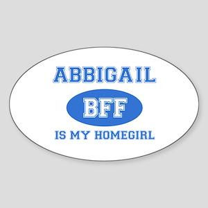 Abbigail is my homegirl Sticker (Oval)