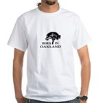 Born in Oakland White T-Shirt