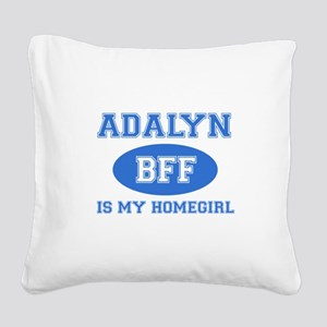 Adalyn is my homegirl Square Canvas Pillow