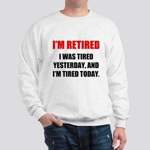 I'm Retired Sweatshirt