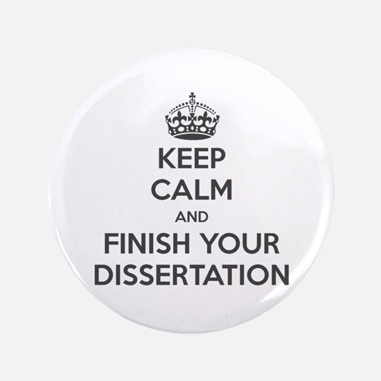 """Keep Calm and Finish Your Dissertation"" 3.5"" Butt"