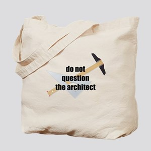 Do not Question the Architect Tote Bag