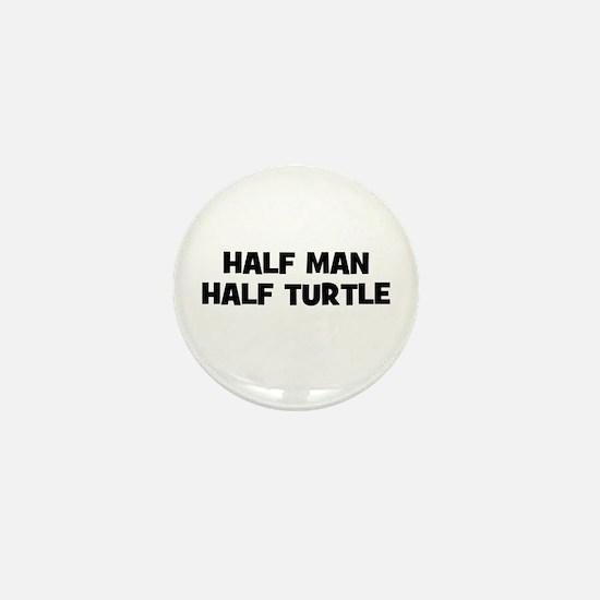 Half Man~Half Turtle Mini Button