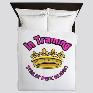 Trailer Park Queen In Training Queen Duvet