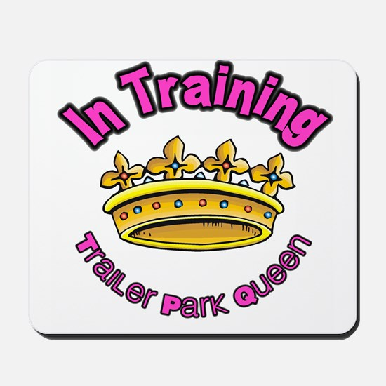 Trailer Park Queen In Training Mousepad