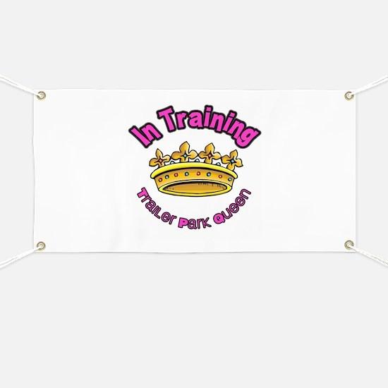 Trailer Park Queen In Training Banner