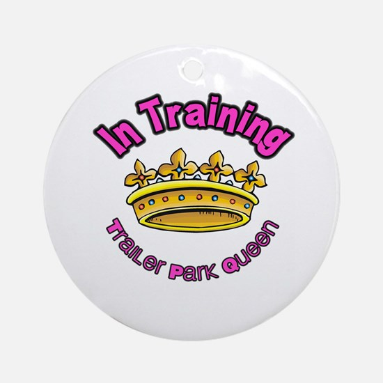 Trailer Park Queen In Training Ornament (Round)