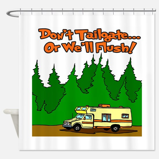 Don't Tailgate Or We'll Flush Shower Curtain