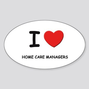 I love home care managers Oval Sticker