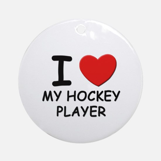 I love hockey players Ornament (Round)