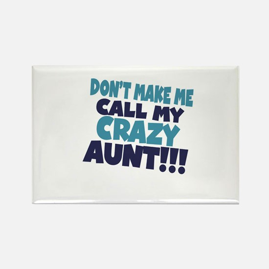 Dont makeme call my crazy aunt Rectangle Magnet