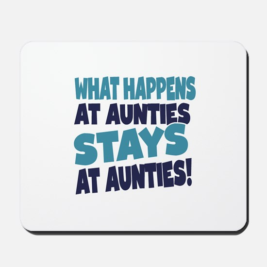 What Happens At Aunties Stays At Aunties Mousepad