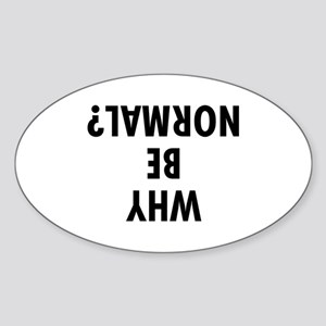 WHY BE NORMAL Oval Sticker