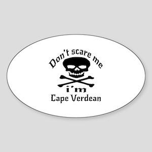 Do Not Scare Me I Am Cape Verdean Sticker (Oval)