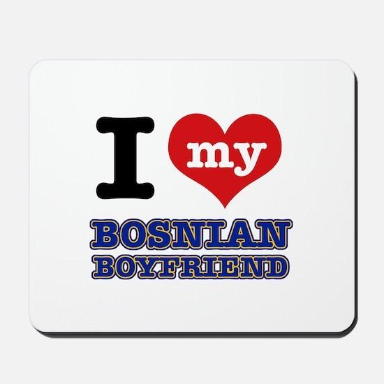 I love my Bosnian Boyfriend Mousepad